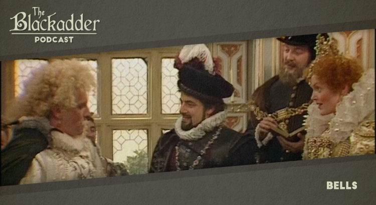 Bells - Episode 1 - The Blackadder Podcast