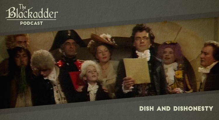 Dish and Dishonesty - Episode 7 - The Blackadder Podcast
