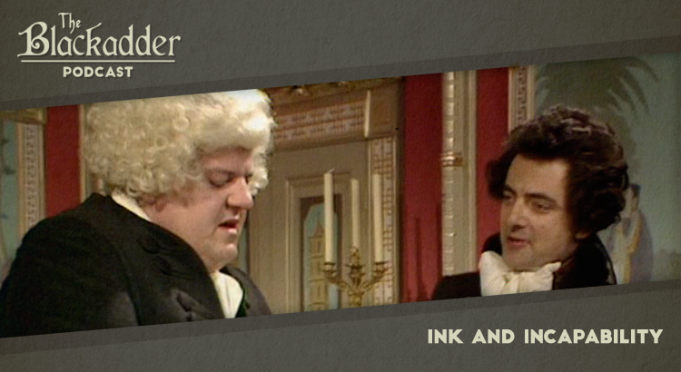 Ink and Incapability - Episode 8 - The Blackadder Podcast