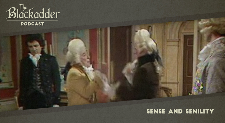 Sense and Senility - Episode 10 - The Blackadder Podcast