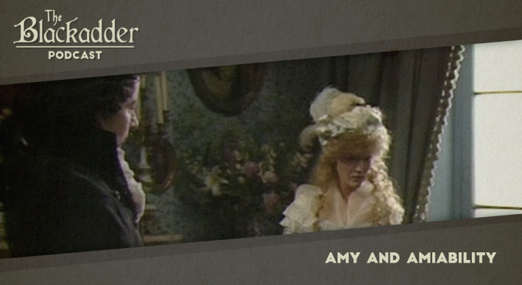 Amy and Amiability - Episode 11 - The Blackadder Podcast