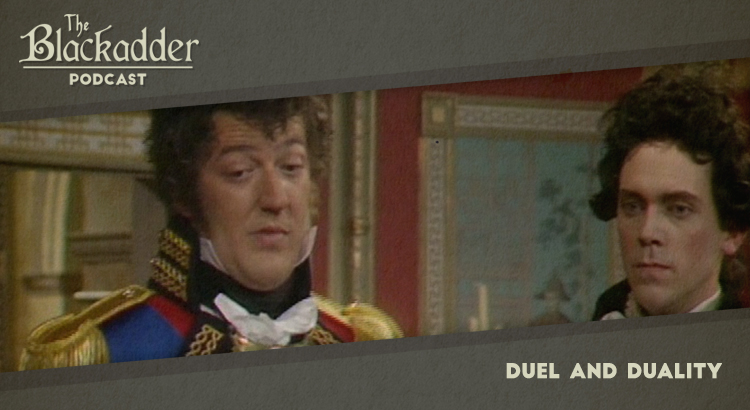 Duel and Duality - Episode 12 - The Blackadder Podcast