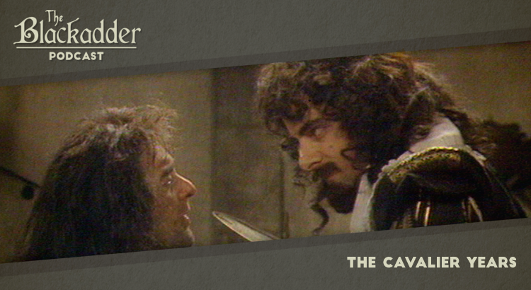 The Cavalier Years - Episode 13 - The Blackadder Podcast