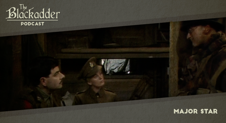 Major Star - Episode 16 - The Blackadder Podcast
