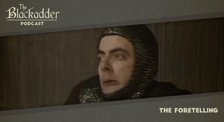 The Foretelling - Episode 21 - The Blackadder Podcast
