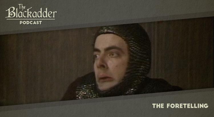The Foretelling - Episode 21 - The Blackadder Podcast
