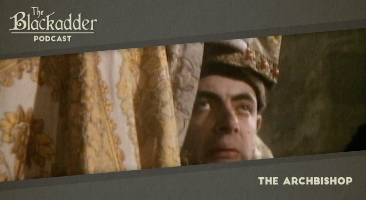 The Archbishop - Episode 23 - The Blackadder Podcast