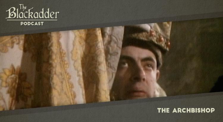 The Archbishop - Episode 23 - The Blackadder Podcast