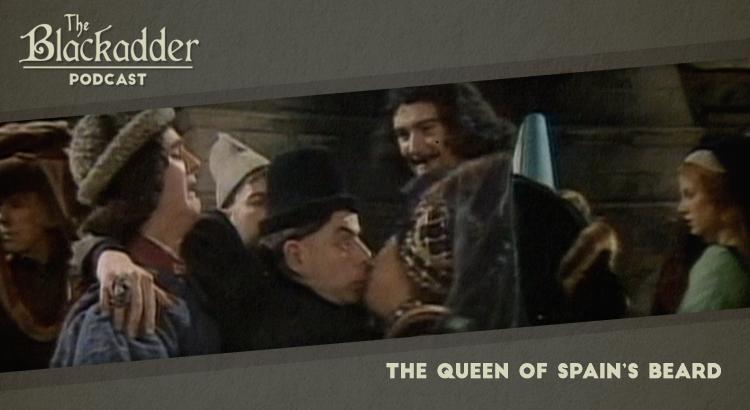 The Queen of Spain's Beard - Episode 24 - The Blackadder Podcast