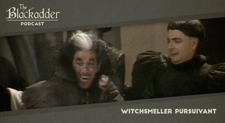 Witchsmeller Pursuivant - Episode 25 - The Blackadder Podcast