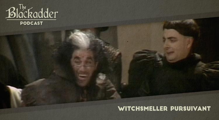 Witchsmeller Pursuivant - Episode 25 - The Blackadder Podcast